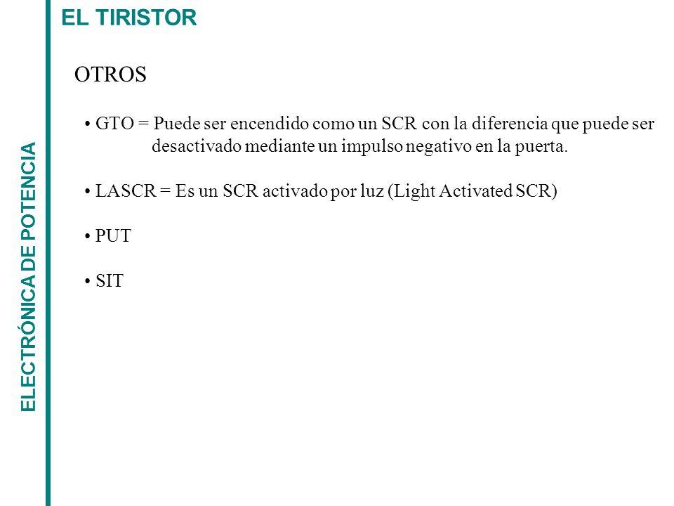 EL TIRISTOR OTROS. GTO = Puede ser encendido como un SCR con la diferencia que puede ser. desactivado mediante un impulso negativo en la puerta.