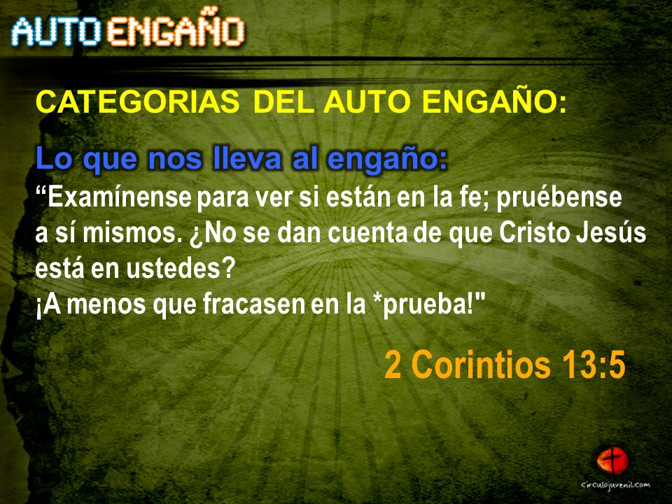 2 Corintios 13:5 CATEGORIAS DEL AUTO ENGAÑO:
