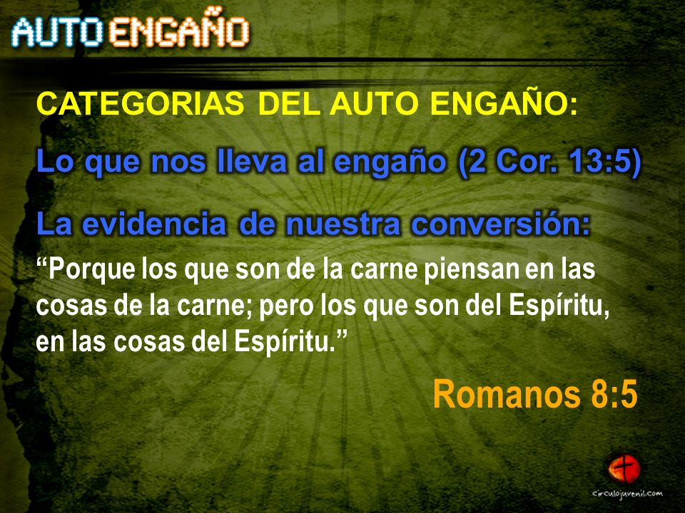 Romanos 8:5 CATEGORIAS DEL AUTO ENGAÑO: