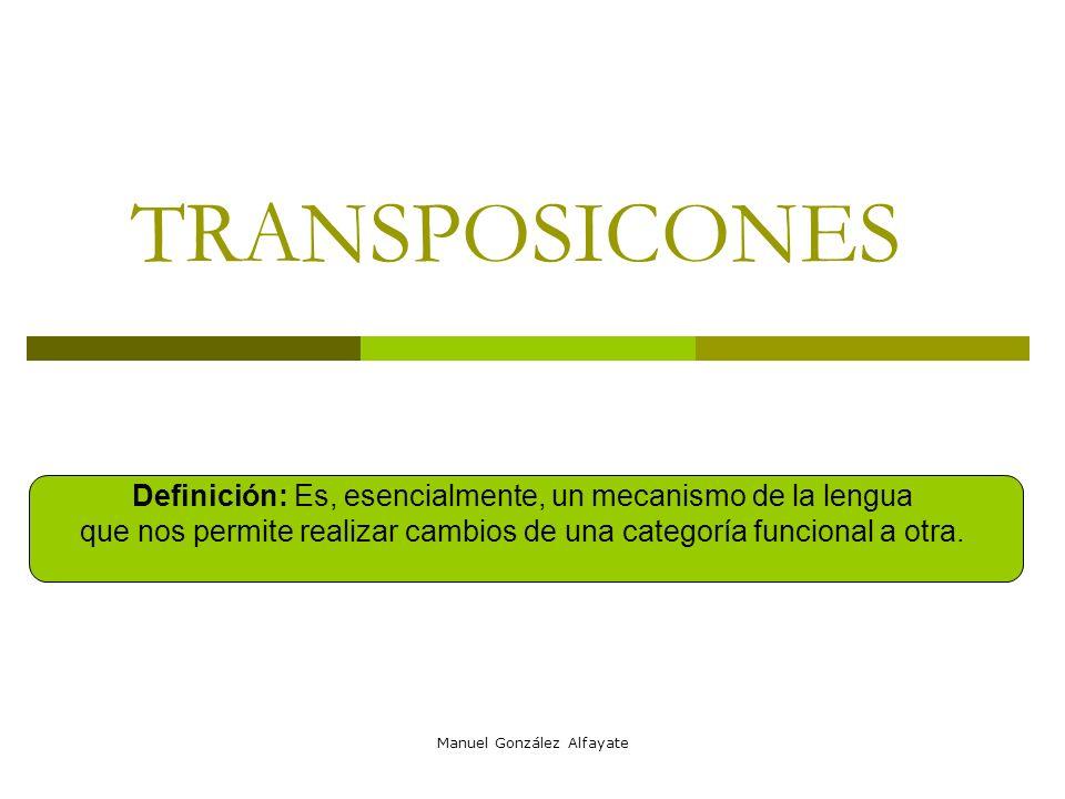 TRANSPOSICONES Definición: Es, esencialmente, un mecanismo de la lengua. que nos permite realizar cambios de una categoría funcional a otra.