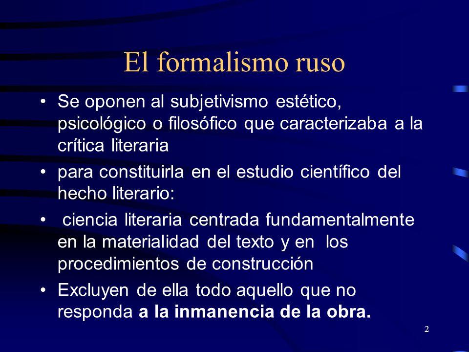 El formalismo ruso Se oponen al subjetivismo estético, psicológico o filosófico que caracterizaba a la crítica literaria.
