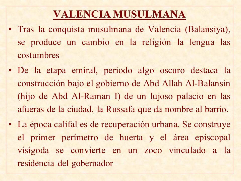 VALENCIA MUSULMANA Tras la conquista musulmana de Valencia (Balansiya), se produce un cambio en la religión la lengua las costumbres.