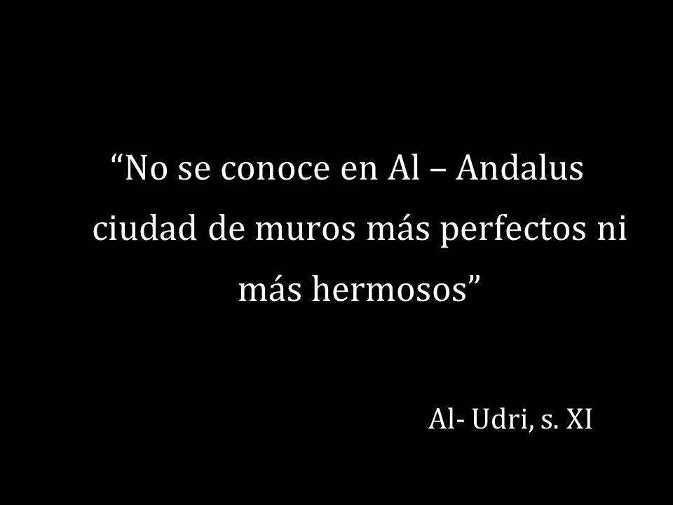 No se conoce en Al – Andalus ciudad de muros más perfectos ni más hermosos