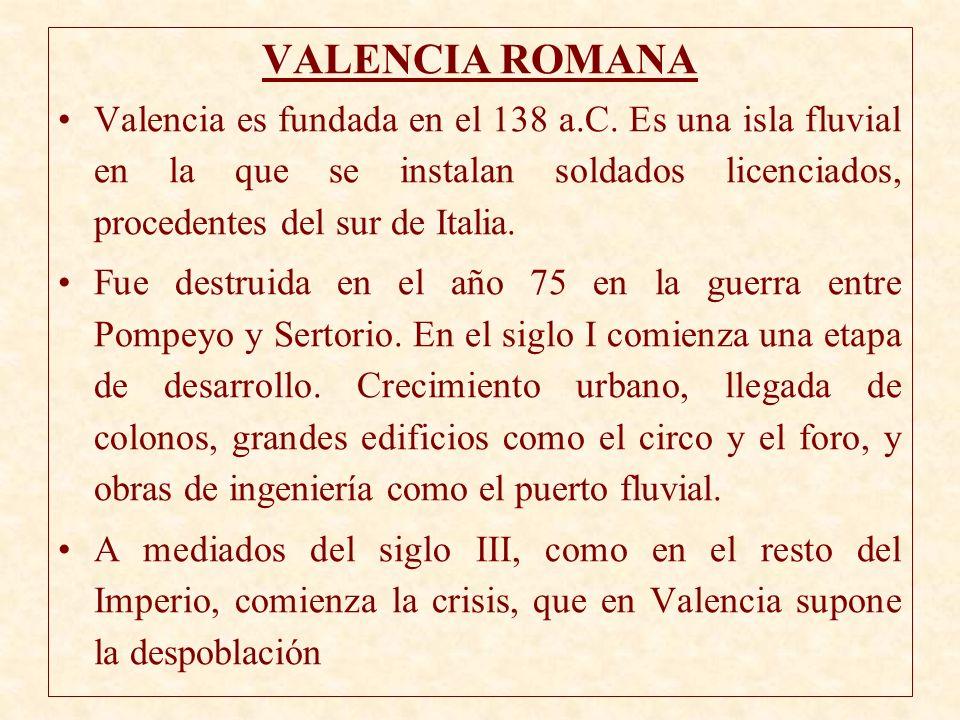 VALENCIA ROMANA Valencia es fundada en el 138 a.C. Es una isla fluvial en la que se instalan soldados licenciados, procedentes del sur de Italia.