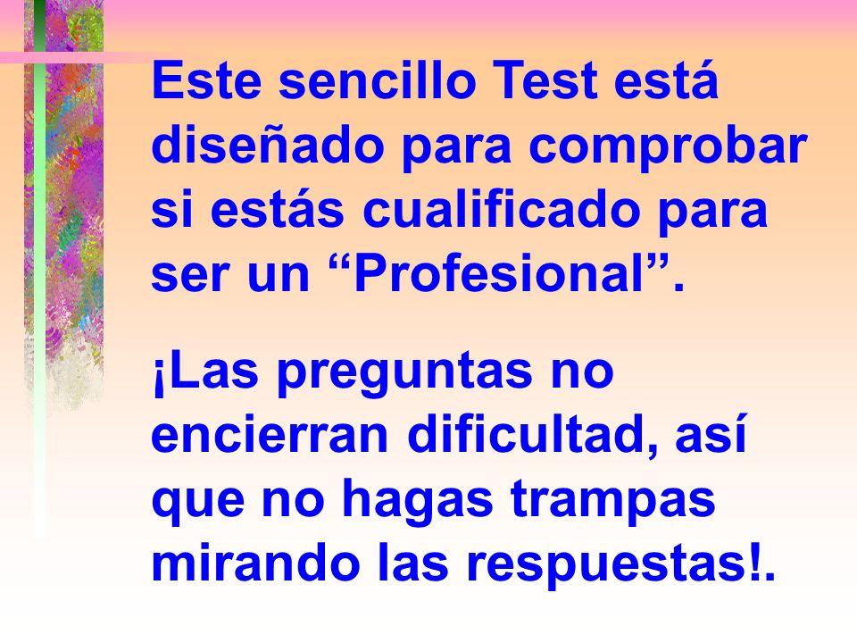 Este sencillo Test está diseñado para comprobar si estás cualificado para ser un Profesional .