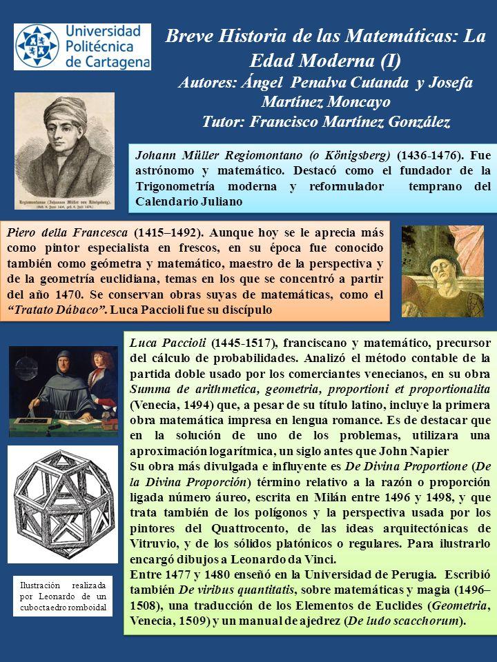 Breve Historia de las Matemáticas: La Edad Moderna (I) Autores: Ángel Penalva Cutanda y Josefa Martínez Moncayo Tutor: Francisco Martínez González