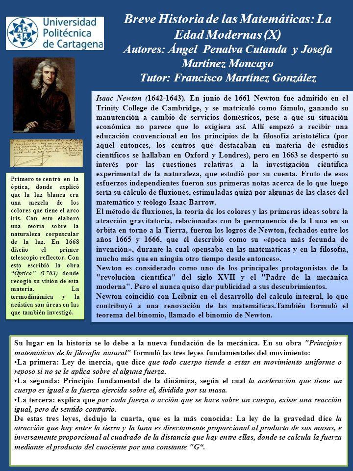 Breve Historia de las Matemáticas: La Edad Modernas (X) Autores: Ángel Penalva Cutanda y Josefa Martínez Moncayo Tutor: Francisco Martínez González