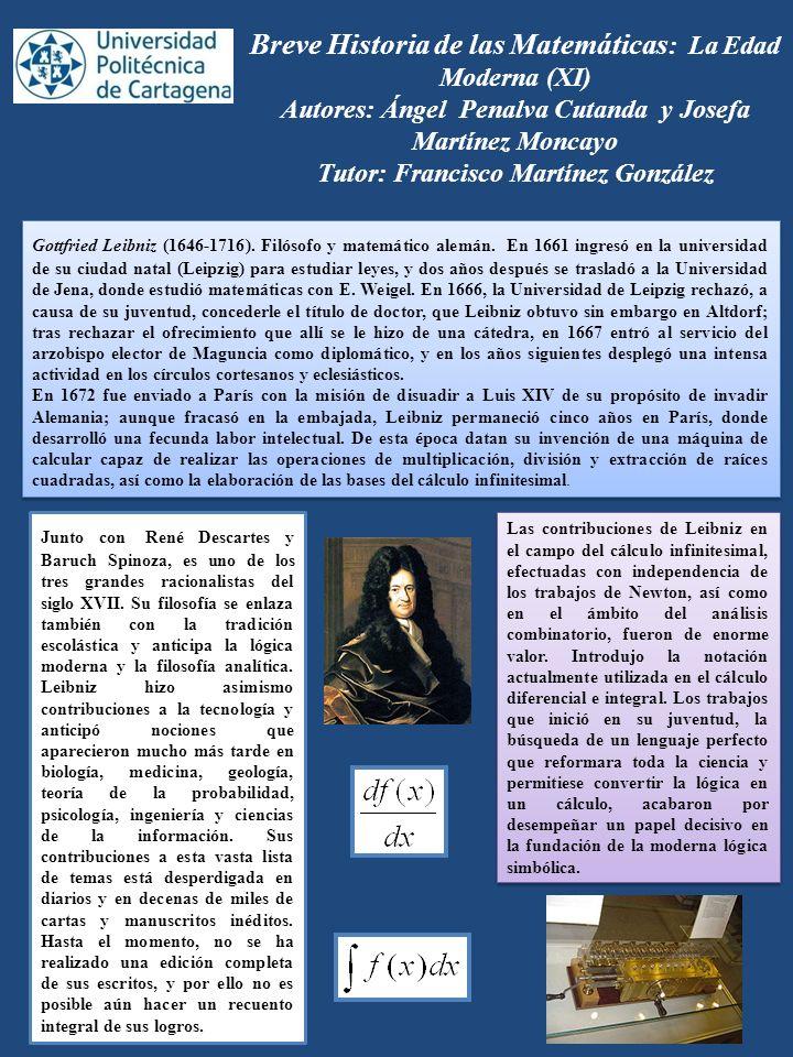 Breve Historia de las Matemáticas: La Edad Moderna (XI) Autores: Ángel Penalva Cutanda y Josefa Martínez Moncayo Tutor: Francisco Martínez González