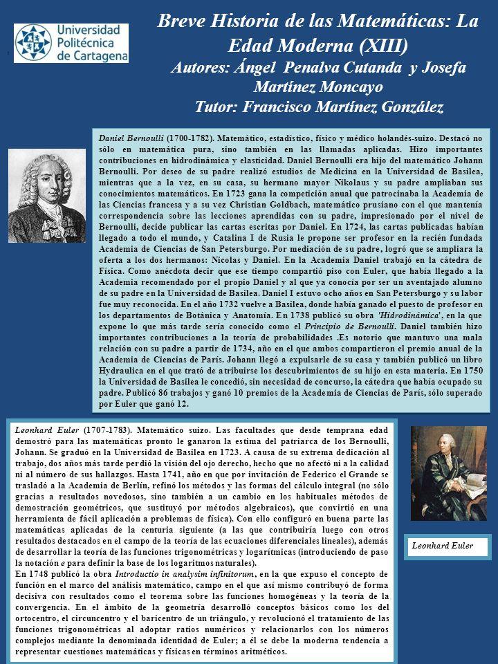 Breve Historia de las Matemáticas: La Edad Moderna (XIII) Autores: Ángel Penalva Cutanda y Josefa Martínez Moncayo Tutor: Francisco Martínez González