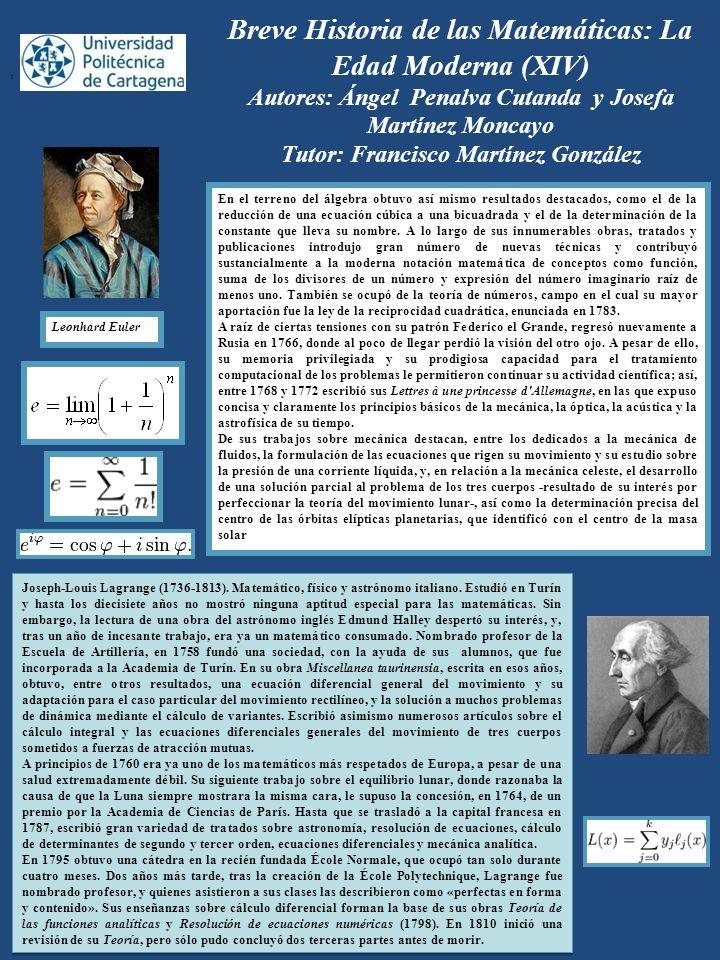 Breve Historia de las Matemáticas: La Edad Moderna (XIV) Autores: Ángel Penalva Cutanda y Josefa Martínez Moncayo Tutor: Francisco Martínez González