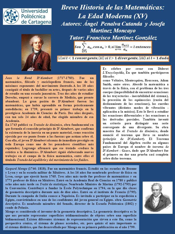 Breve Historia de las Matemáticas: La Edad Moderna (XV) Autores: Ángel Penalva Cutanda y Josefa Martínez Moncayo Tutor: Francisco Martínez González