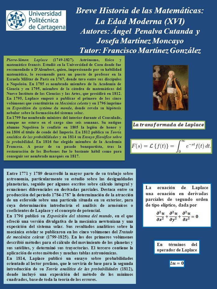 Breve Historia de las Matemáticas: La Edad Moderna (XVI) Autores: Ángel Penalva Cutanda y Josefa Martínez Moncayo Tutor: Francisco Martínez González