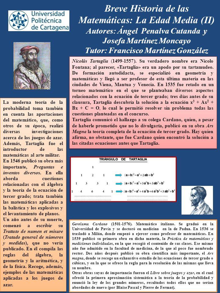 Breve Historia de las Matemáticas: La Edad Media (II) Autores: Ángel Penalva Cutanda y Josefa Martínez Moncayo Tutor: Francisco Martínez González