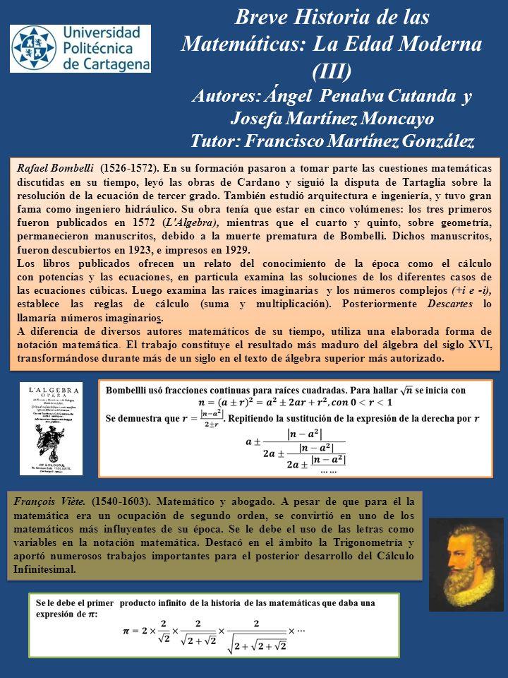 Breve Historia de las Matemáticas: La Edad Moderna (III) Autores: Ángel Penalva Cutanda y Josefa Martínez Moncayo Tutor: Francisco Martínez González