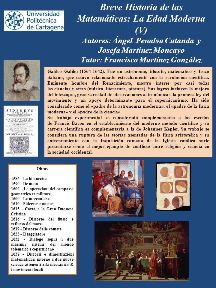 Breve Historia de las Matemáticas: La Edad Moderna (V) Autores: Ángel Penalva Cutanda y Josefa Martínez Moncayo Tutor: Francisco Martínez González