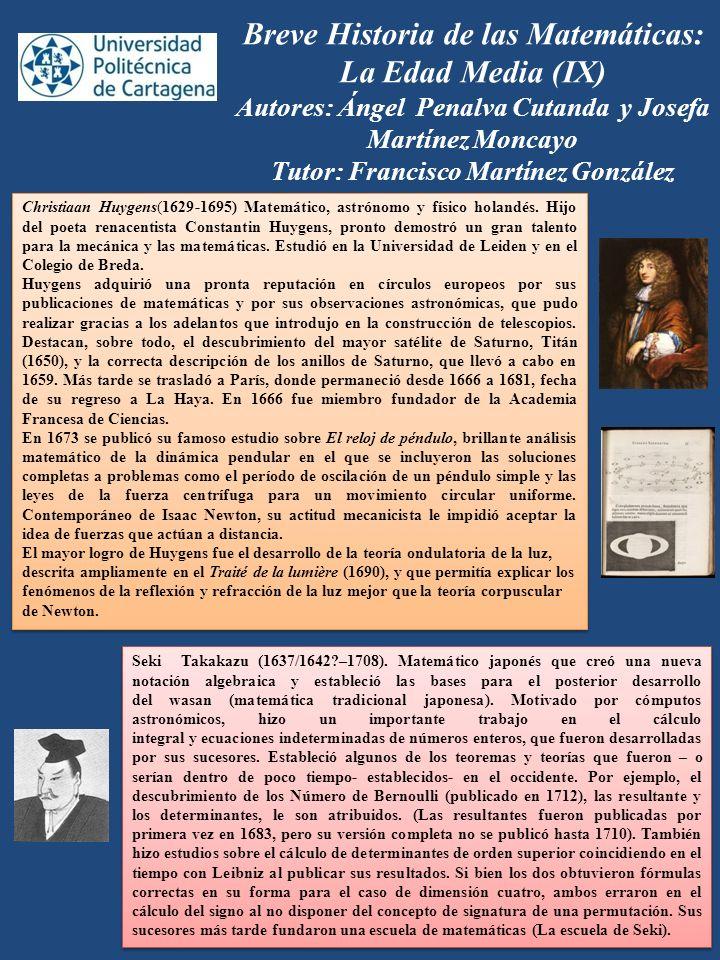 Breve Historia de las Matemáticas: La Edad Media (IX) Autores: Ángel Penalva Cutanda y Josefa Martínez Moncayo Tutor: Francisco Martínez González