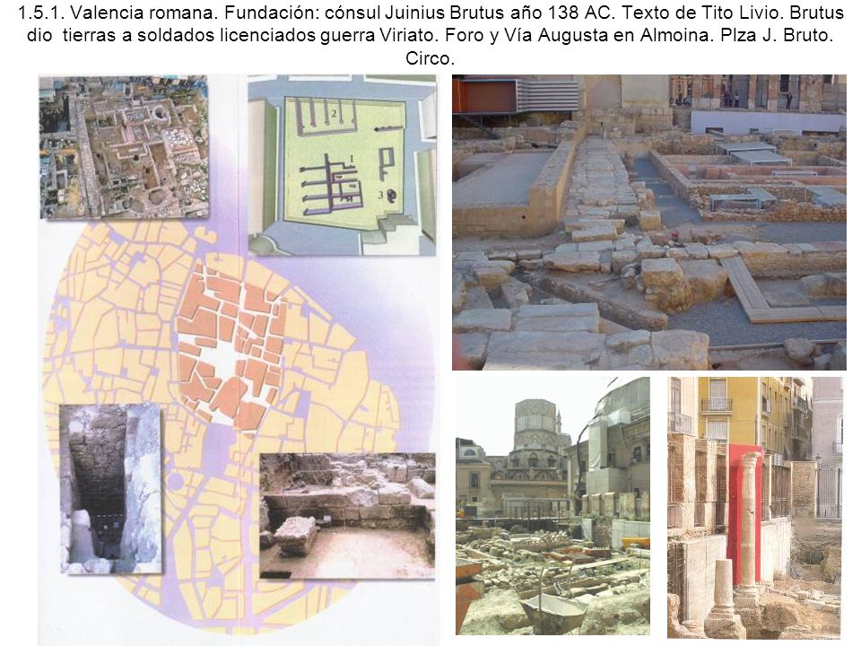 1. 5. 1. Valencia romana. Fundación: cónsul Juinius Brutus año 138 AC