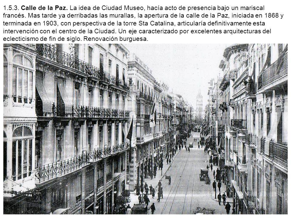 1.5.3. Calle de la Paz. La idea de Ciudad Museo, hacía acto de presencia bajo un mariscal francés.