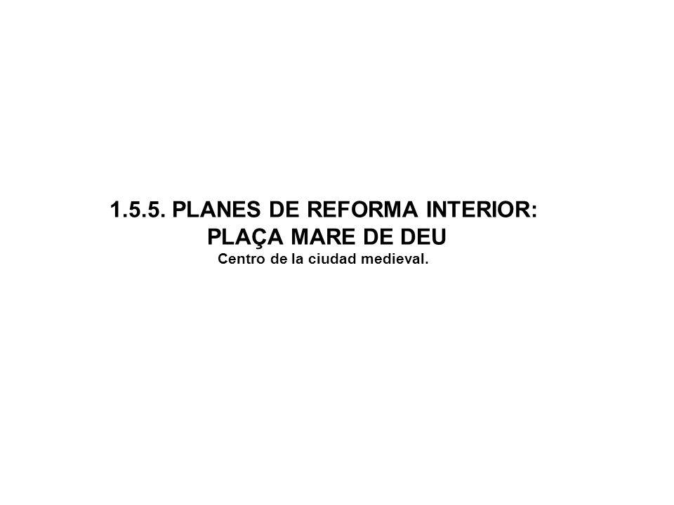 1.5.5. PLANES DE REFORMA INTERIOR: PLAÇA MARE DE DEU Centro de la ciudad medieval.