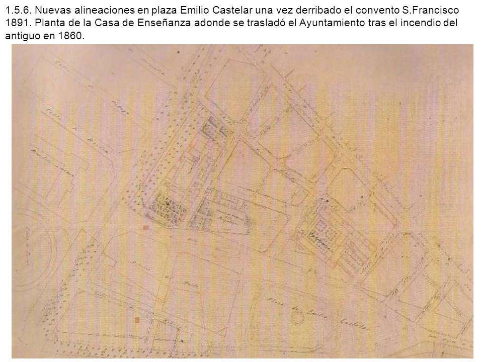 1.5.6. Nuevas alineaciones en plaza Emilio Castelar una vez derribado el convento S.Francisco 1891.