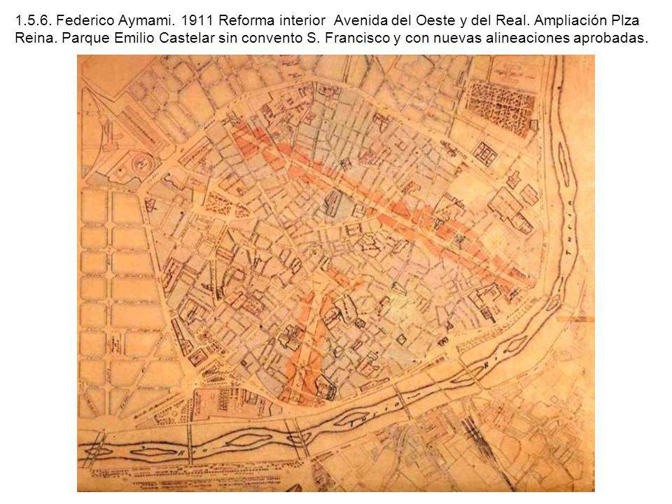 1.5.6. Federico Aymami. 1911 Reforma interior Avenida del Oeste y del Real.
