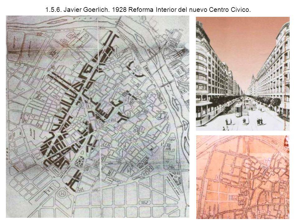 1.5.6. Javier Goerlich. 1928 Reforma Interior del nuevo Centro Civico.