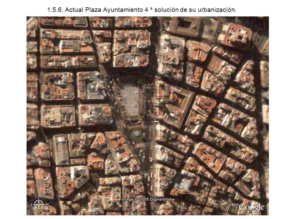 1.5.6. Actual Plaza Ayuntamiento 4 ª solución de su urbanización.