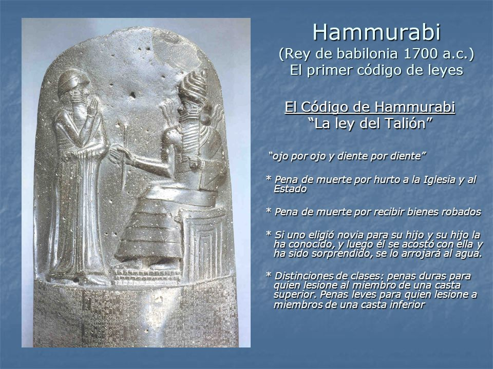 Hammurabi (Rey de babilonia 1700 a.c.) El primer código de leyes