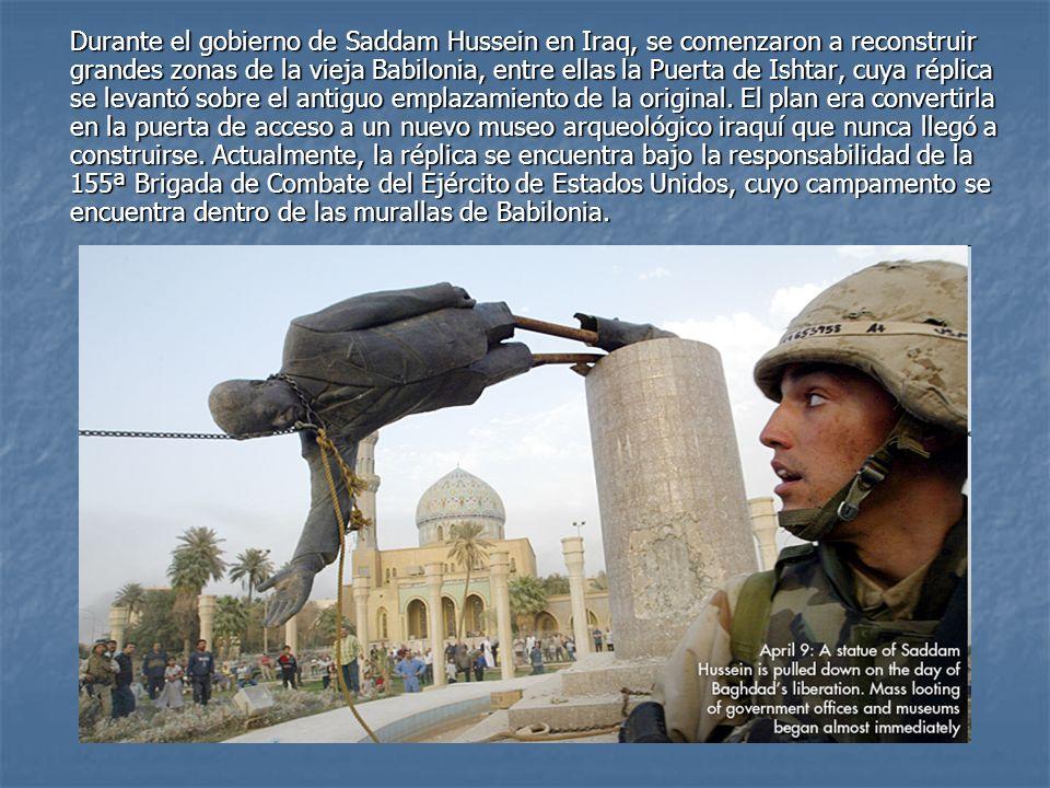 Durante el gobierno de Saddam Hussein en Iraq, se comenzaron a reconstruir grandes zonas de la vieja Babilonia, entre ellas la Puerta de Ishtar, cuya réplica se levantó sobre el antiguo emplazamiento de la original.