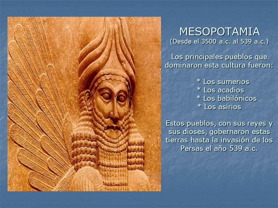 MESOPOTAMIA (Desde el 3500 a. c. al 539 a. c