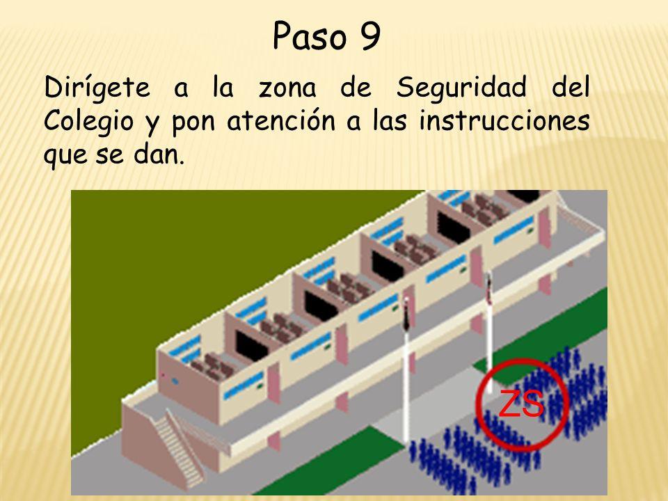 Paso 9 Dirígete a la zona de Seguridad del Colegio y pon atención a las instrucciones que se dan.