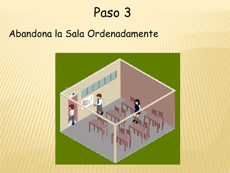 Paso 3 Abandona la Sala Ordenadamente