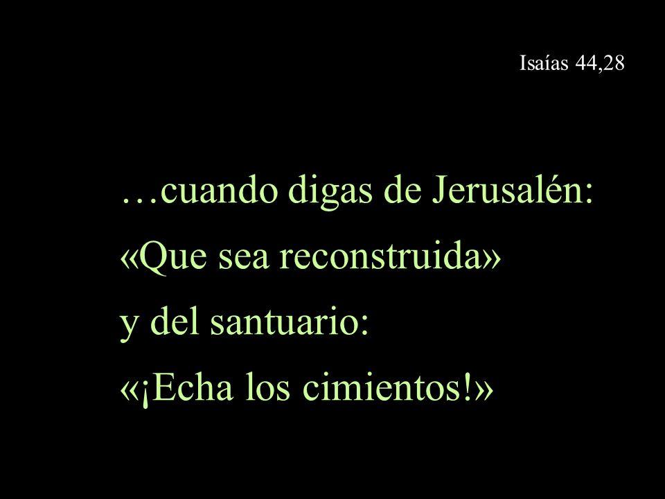 …cuando digas de Jerusalén: «Que sea reconstruida» y del santuario: