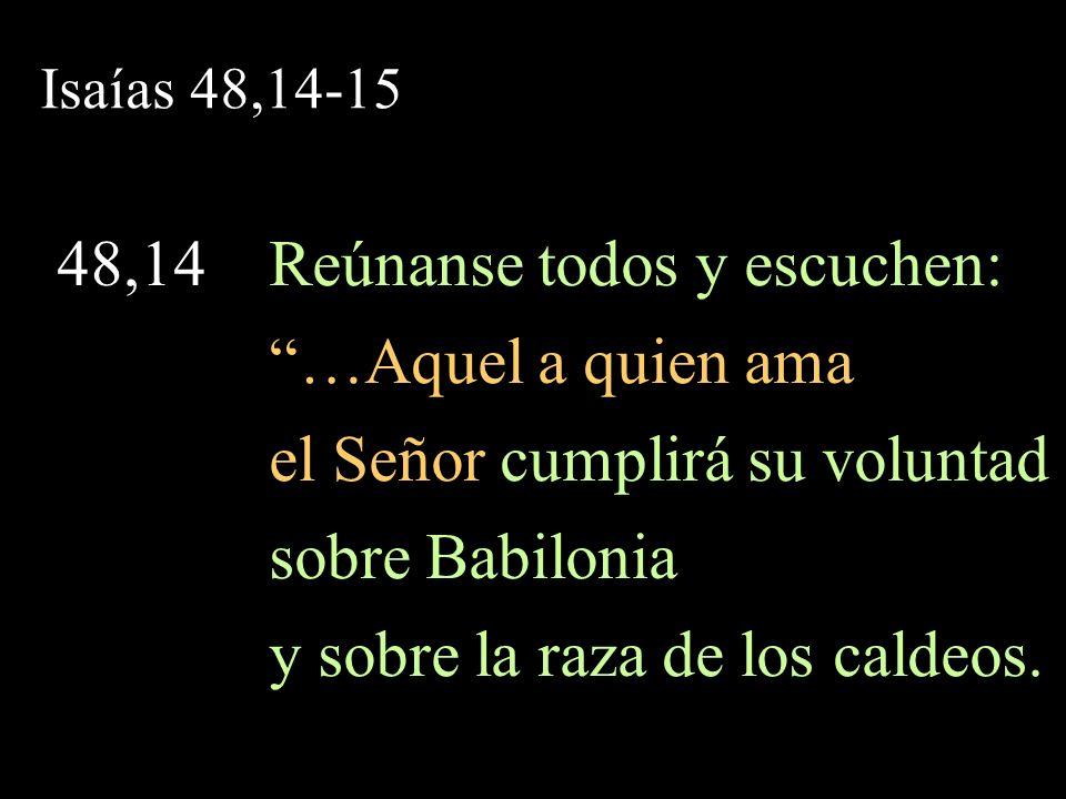 48,14 Reúnanse todos y escuchen: …Aquel a quien ama