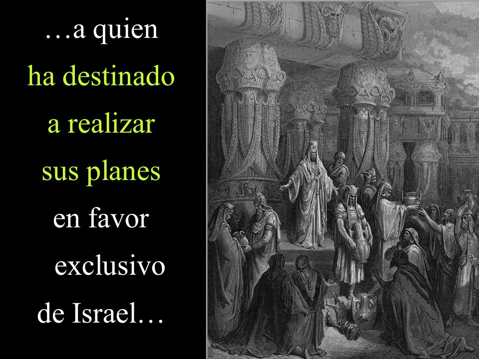 …a quien ha destinado a realizar sus planes en favor exclusivo