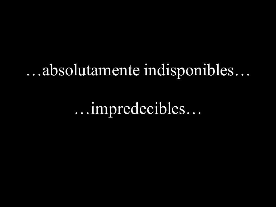 …absolutamente indisponibles…