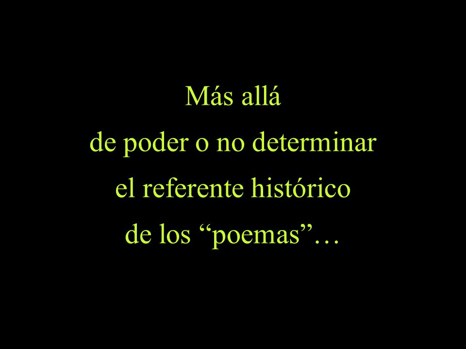de poder o no determinar el referente histórico de los poemas …