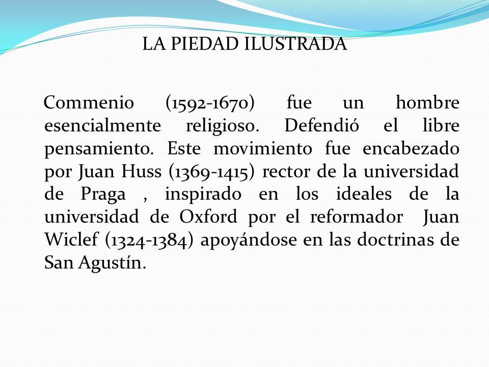 LA PIEDAD ILUSTRADA Commenio (1592-1670) fue un hombre esencialmente religioso.