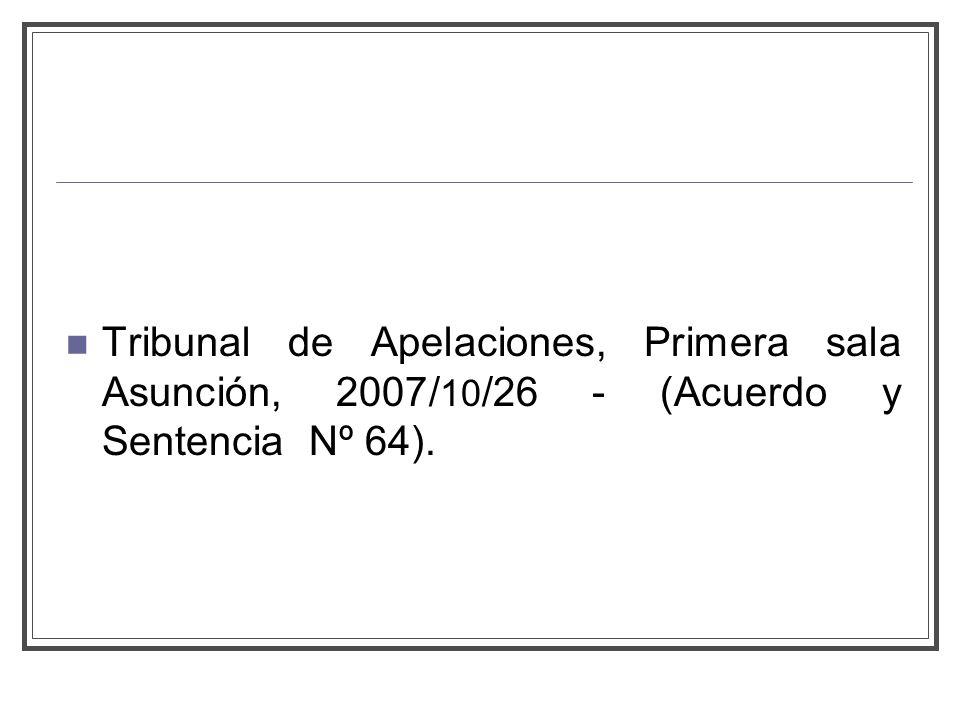 Tribunal de Apelaciones, Primera sala Asunción, 2007/10/26 - (Acuerdo y Sentencia Nº 64).