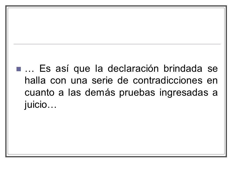 … Es así que la declaración brindada se halla con una serie de contradicciones en cuanto a las demás pruebas ingresadas a juicio…