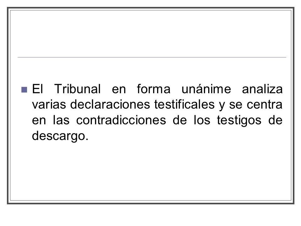 El Tribunal en forma unánime analiza varias declaraciones testificales y se centra en las contradicciones de los testigos de descargo.
