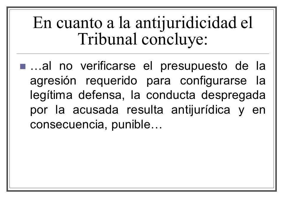 En cuanto a la antijuridicidad el Tribunal concluye:
