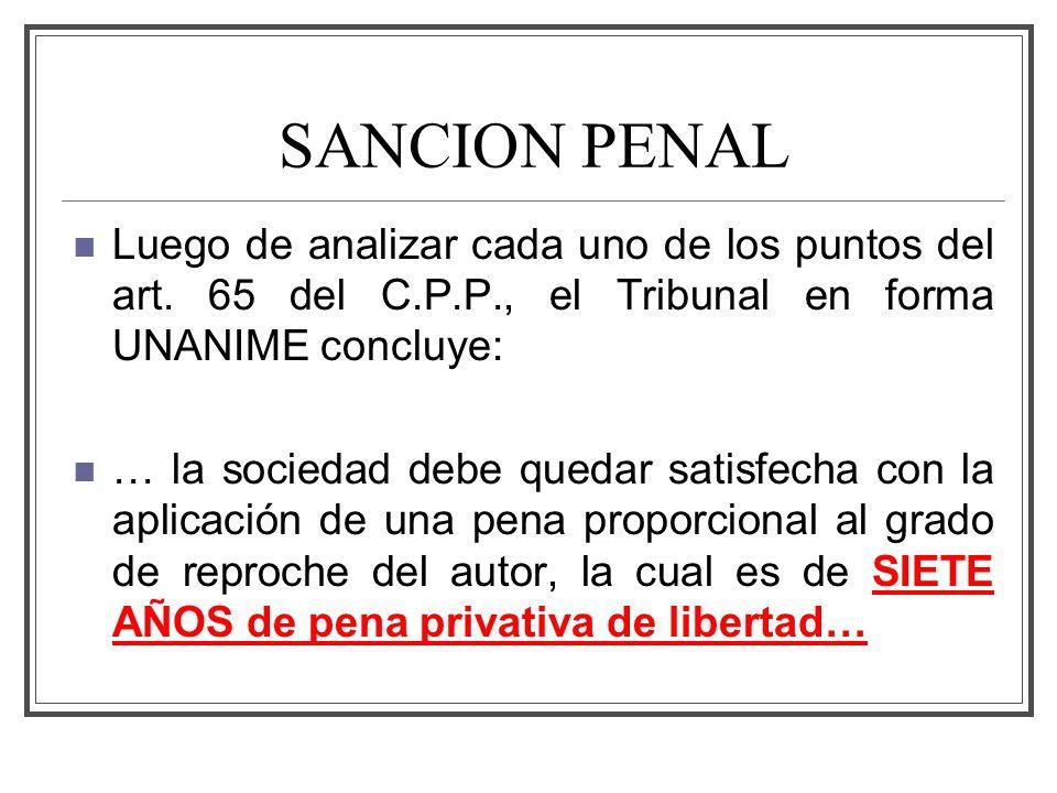 SANCION PENAL Luego de analizar cada uno de los puntos del art. 65 del C.P.P., el Tribunal en forma UNANIME concluye: