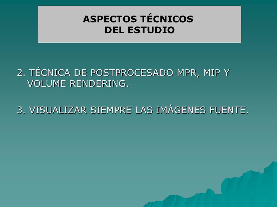 ASPECTOS TÉCNICOS DEL ESTUDIO. 2. TÉCNICA DE POSTPROCESADO MPR, MIP Y VOLUME RENDERING.