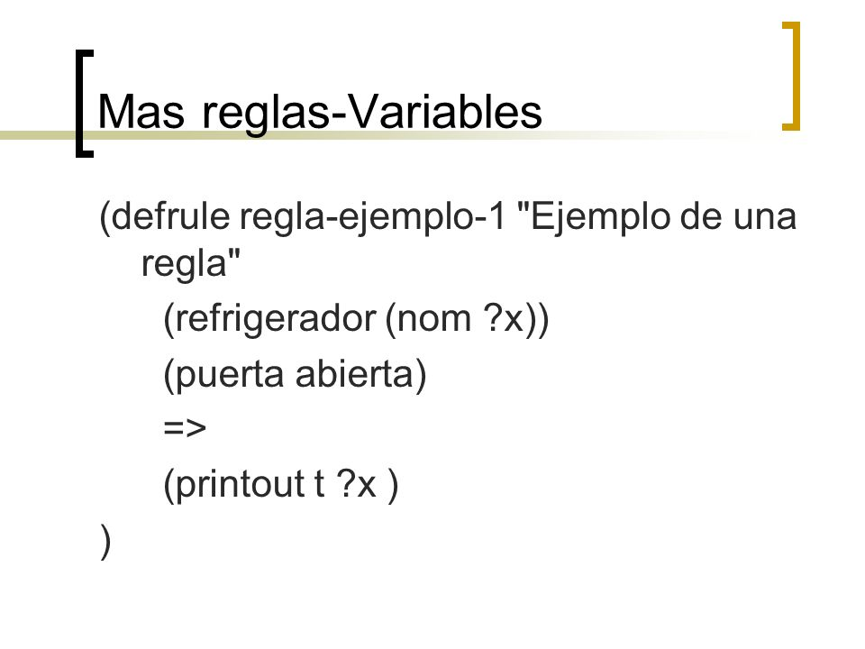 Mas reglas-Variables (defrule regla-ejemplo-1 Ejemplo de una regla