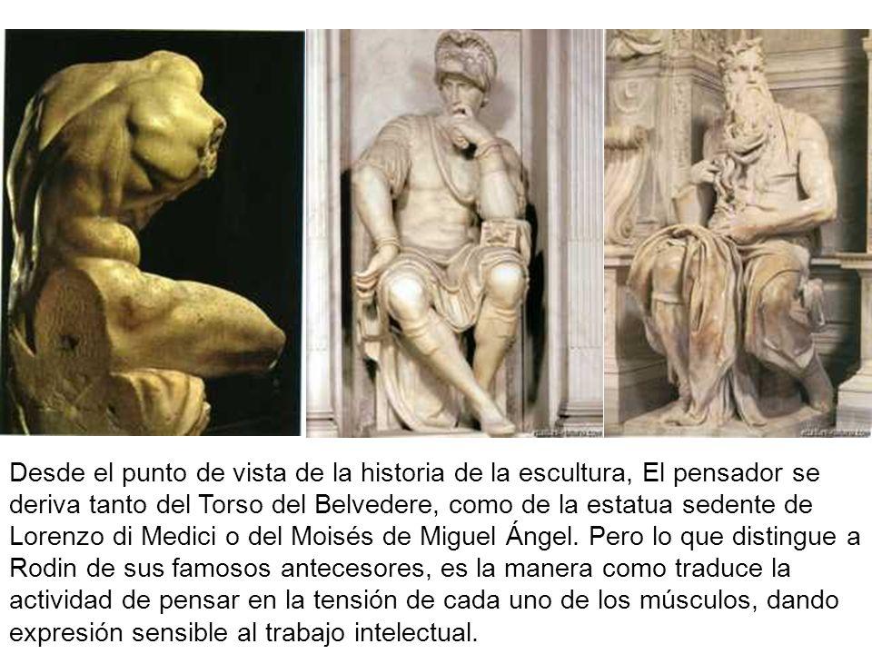 Desde el punto de vista de la historia de la escultura, El pensador se deriva tanto del Torso del Belvedere, como de la estatua sedente de Lorenzo di Medici o del Moisés de Miguel Ángel.
