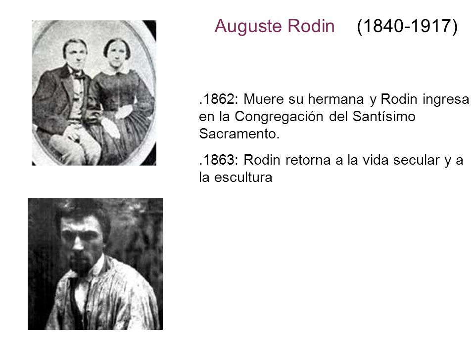 Auguste Rodin (1840-1917) .1862: Muere su hermana y Rodin ingresa en la Congregación del Santísimo Sacramento.