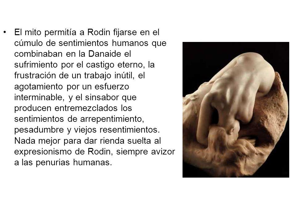 El mito permitía a Rodin fijarse en el cúmulo de sentimientos humanos que combinaban en la Danaide el sufrimiento por el castigo eterno, la frustración de un trabajo inútil, el agotamiento por un esfuerzo interminable, y el sinsabor que producen entremezclados los sentimientos de arrepentimiento, pesadumbre y viejos resentimientos.
