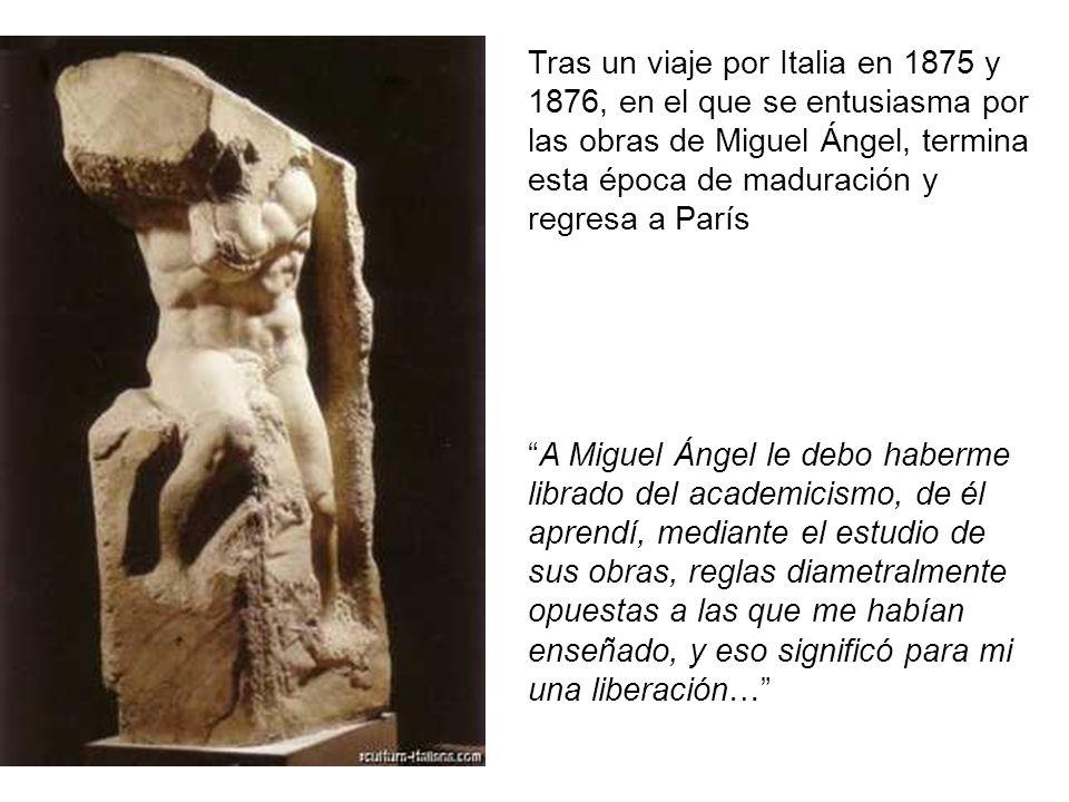 Tras un viaje por Italia en 1875 y 1876, en el que se entusiasma por las obras de Miguel Ángel, termina esta época de maduración y regresa a París