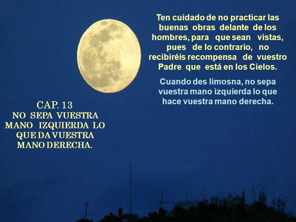 CAP. 13 NO SEPA VUESTRA MANO IZQUIERDA LO QUE DA VUESTRA MANO DERECHA.